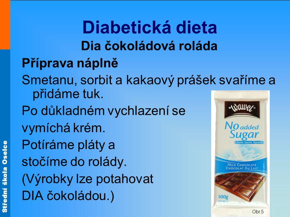 Střední škola Oselce Diabetická dieta Dia čokoládová roláda Příprava náplně Smetanu, sorbit a kakaový prášek svaříme a přidáme tuk. Po důkladném vychl