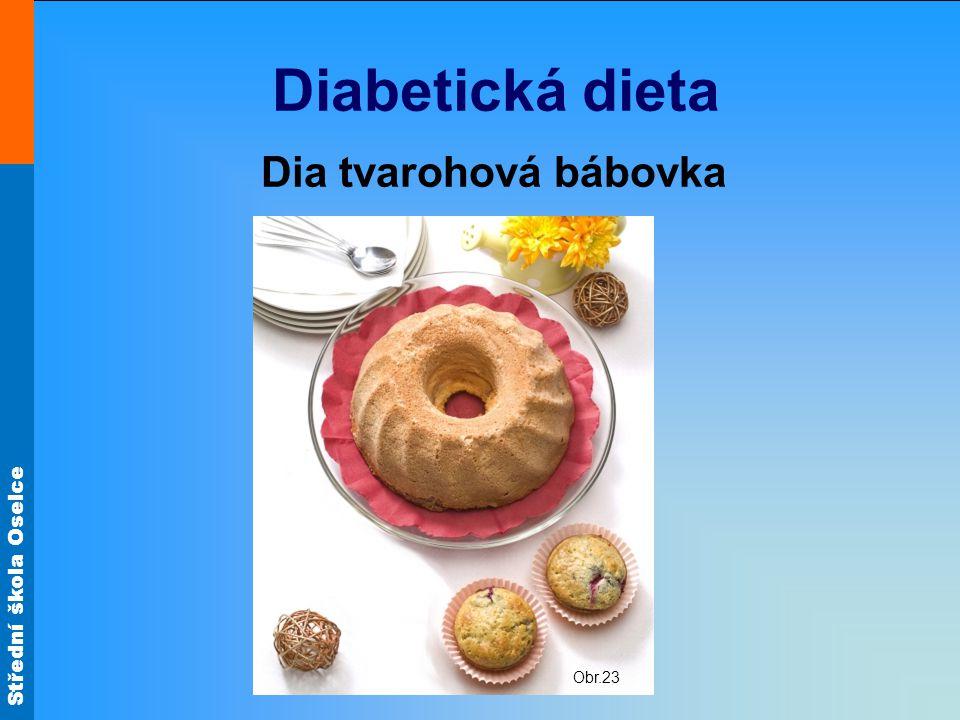 Střední škola Oselce Diabetická dieta Dia tvarohová bábovka Obr.23