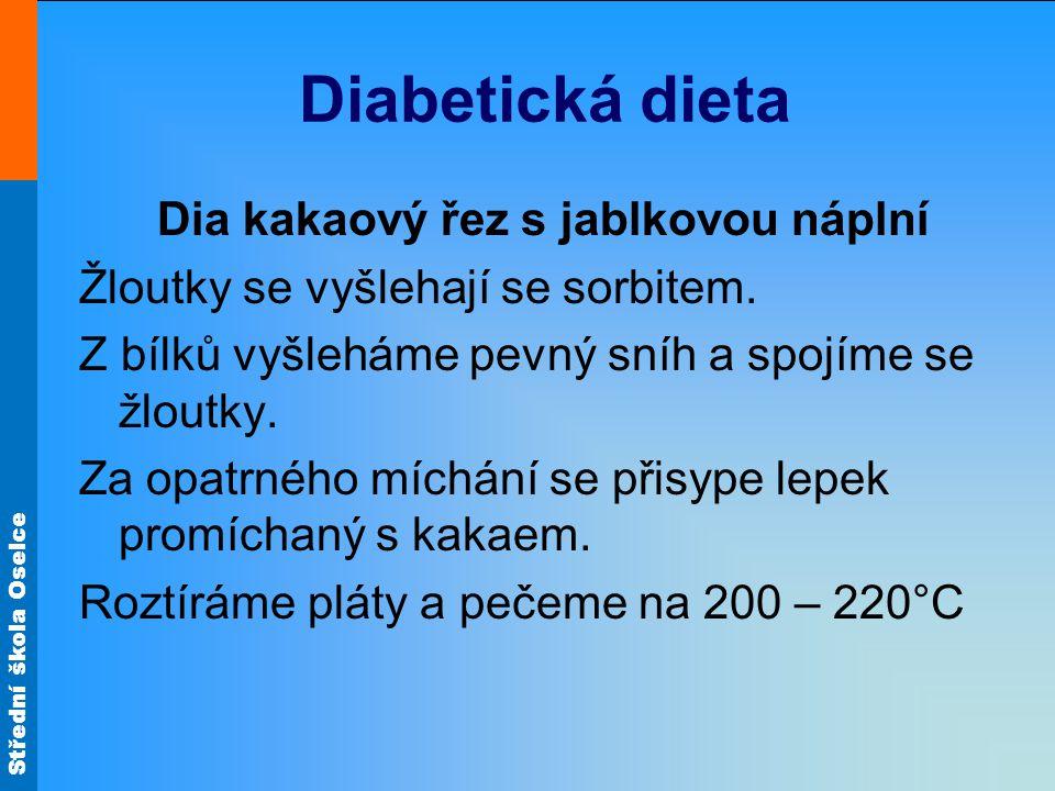 Střední škola Oselce Diabetická dieta Dia kakaový řez s jablkovou náplní Žloutky se vyšlehají se sorbitem. Z bílků vyšleháme pevný sníh a spojíme se ž