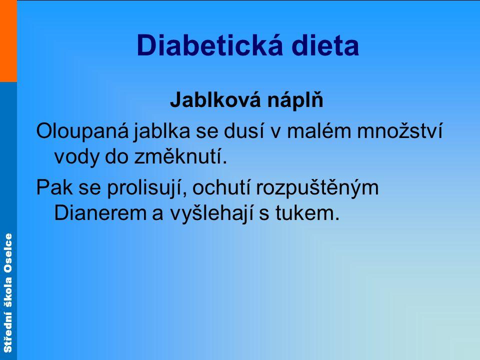 Střední škola Oselce Diabetická dieta Jablková náplň Oloupaná jablka se dusí v malém množství vody do změknutí. Pak se prolisují, ochutí rozpuštěným D