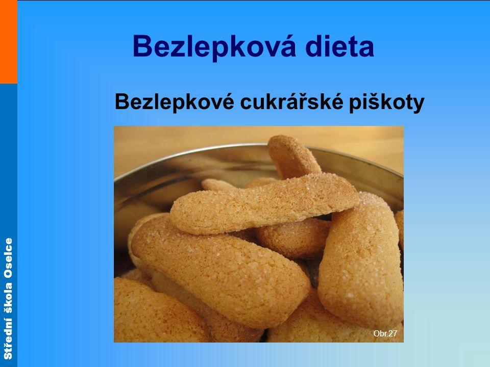Střední škola Oselce Bezlepková dieta Bezlepkové cukrářské piškoty Obr.27