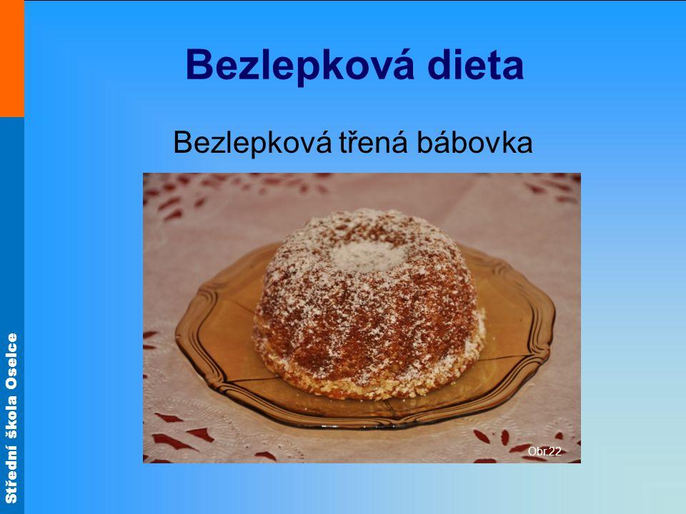 Střední škola Oselce Bezlepková dieta Bezlepková třená bábovka Obr.22