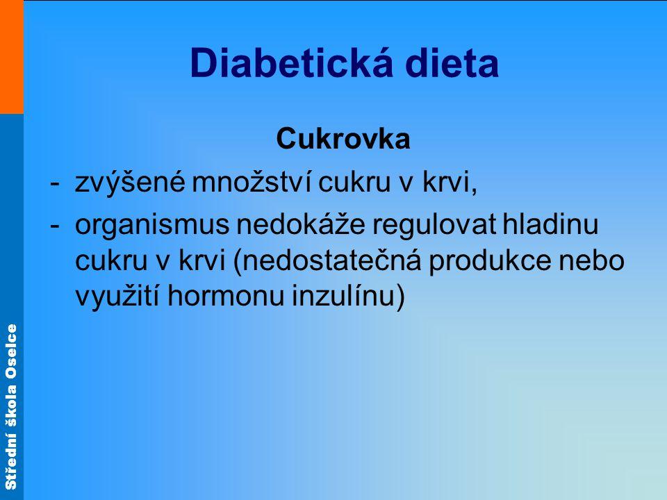 Střední škola Oselce Diabetická dieta Cukrovka -zvýšené množství cukru v krvi, -organismus nedokáže regulovat hladinu cukru v krvi (nedostatečná produ