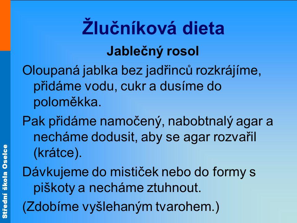 Střední škola Oselce Žlučníková dieta Jablečný rosol Oloupaná jablka bez jadřinců rozkrájíme, přidáme vodu, cukr a dusíme do poloměkka. Pak přidáme na