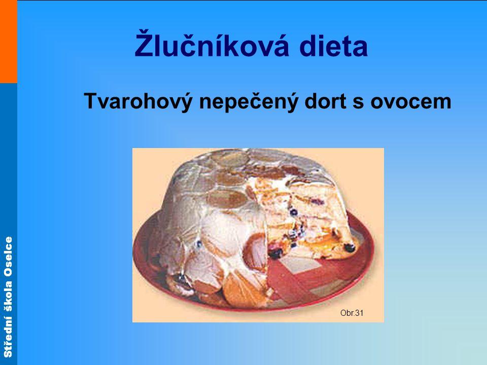 Střední škola Oselce Žlučníková dieta Tvarohový nepečený dort s ovocem Obr.31
