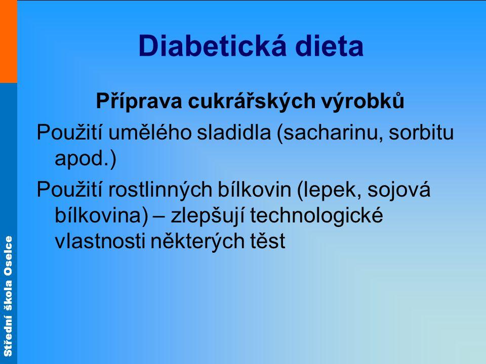 Střední škola Oselce Diabetická dieta Příprava cukrářských výrobků Použití umělého sladidla (sacharinu, sorbitu apod.) Použití rostlinných bílkovin (l