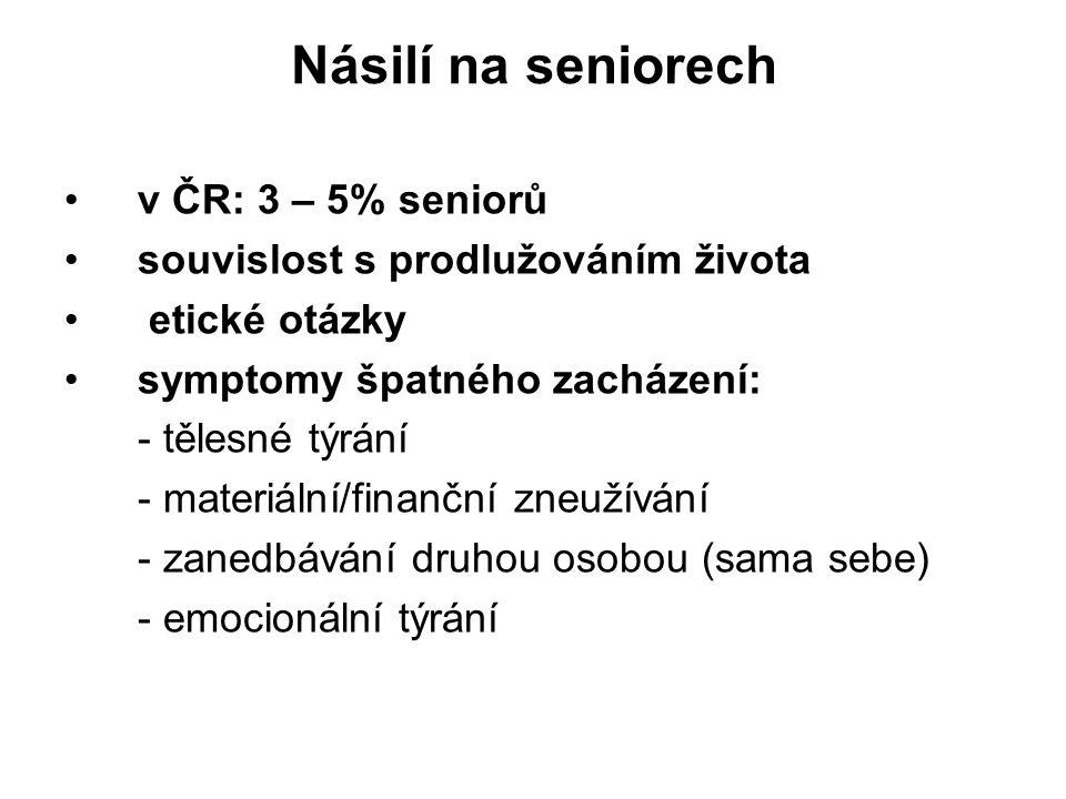 Násilí na seniorech v ČR: 3 – 5% seniorů souvislost s prodlužováním života etické otázky symptomy špatného zacházení: - tělesné týrání - materiální/fi