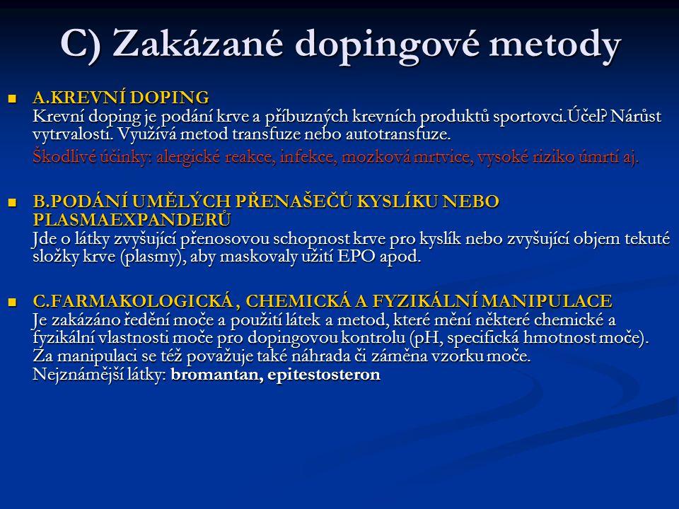C) Zakázané dopingové metody A.KREVNÍ DOPING Krevní doping je podání krve a příbuzných krevních produktů sportovci.Účel? Nárůst vytrvalosti. Využívá m