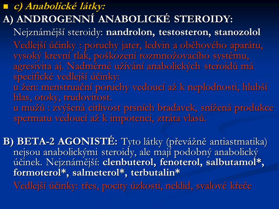 c) Anabolické látky: c) Anabolické látky: A) ANDROGENNÍ ANABOLICKÉ STEROIDY: Nejznámější steroidy: nandrolon, testosteron, stanozolol Vedlejší účinky