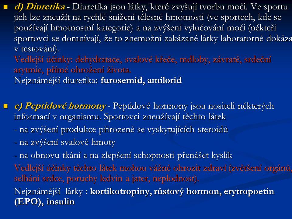 d) Diuretika - Diuretika jsou látky, které zvyšují tvorbu moči. Ve sportu jich lze zneužít na rychlé snížení tělesné hmotnosti (ve sportech, kde se po