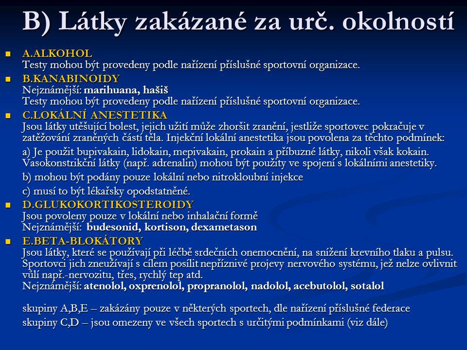 B) Látky zakázané za urč. okolností A.ALKOHOL Testy mohou být provedeny podle nařízení příslušné sportovní organizace. A.ALKOHOL Testy mohou být prove