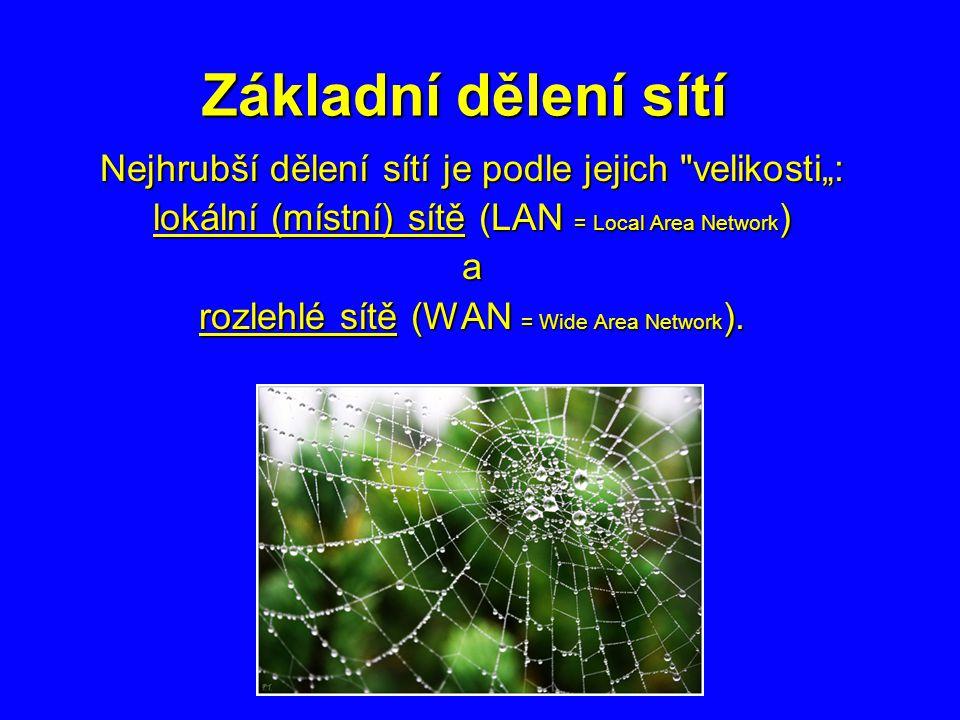 """Základní dělení sítí Nejhrubší dělení sítí je podle jejich velikosti"""": lokální (místní) sítě (LAN = Local Area Network ) a rozlehlé sítě (WAN = Wide Area Network )."""