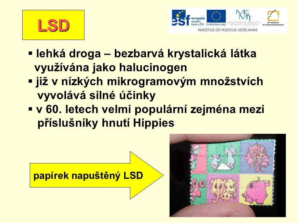 LSD  lehká droga – bezbarvá krystalická látka využívána jako halucinogen  již v nízkých mikrogramovým množstvích vyvolává silné účinky  v 60. letec