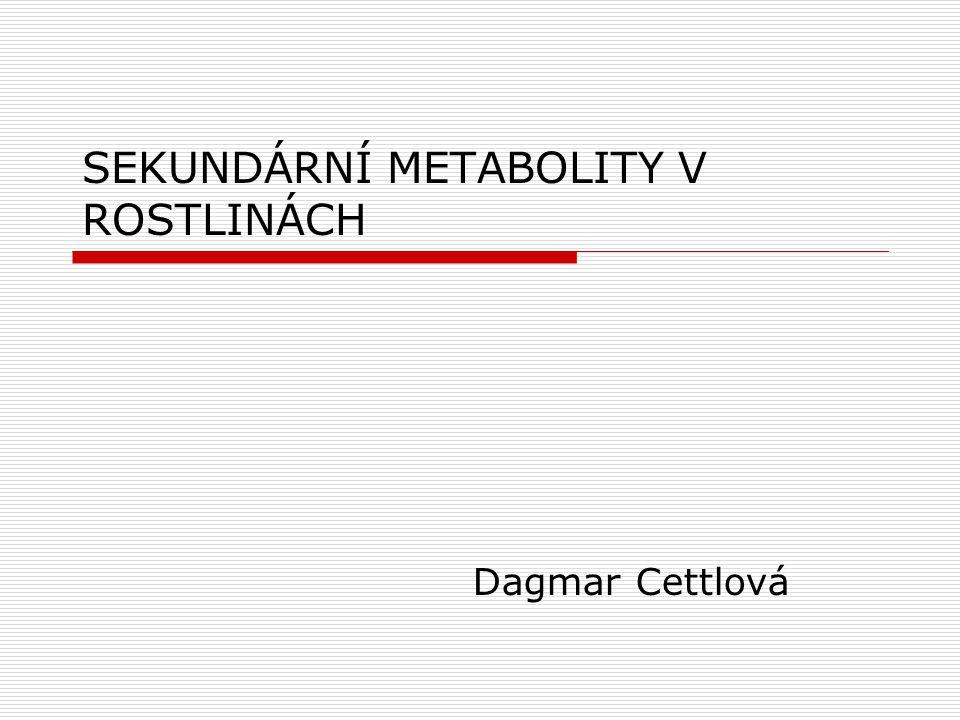 SEKUNDÁRNÍ METABOLITY V ROSTLINÁCH Dagmar Cettlová