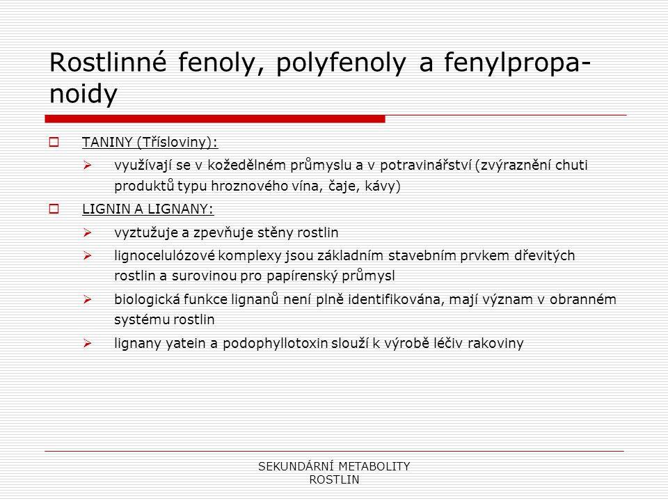 SEKUNDÁRNÍ METABOLITY ROSTLIN Rostlinné fenoly, polyfenoly a fenylpropa- noidy  TANINY (Třísloviny):  využívají se v kožedělném průmyslu a v potravi