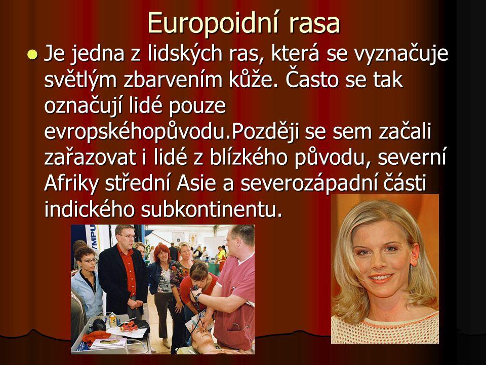 Europoidní rasa Je jedna z lidských ras, která se vyznačuje světlým zbarvením kůže. Často se tak označují lidé pouze evropskéhopůvodu.Později se sem z