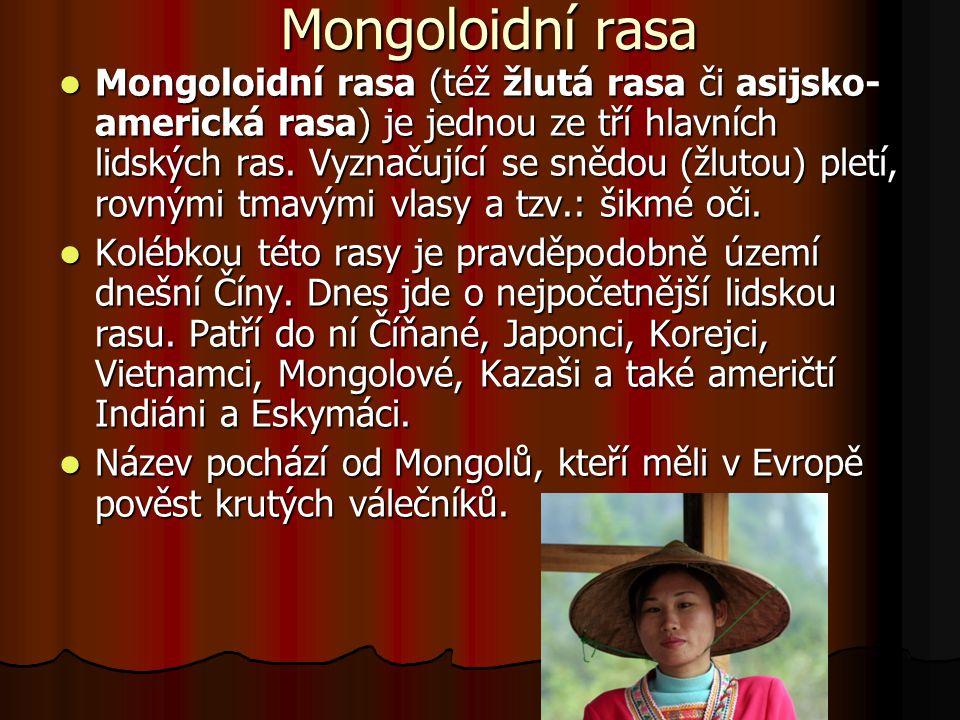 Mongoloidní rasa Mongoloidní rasa (též žlutá rasa či asijsko- americká rasa) je jednou ze tří hlavních lidských ras. Vyznačující se snědou (žlutou) pl