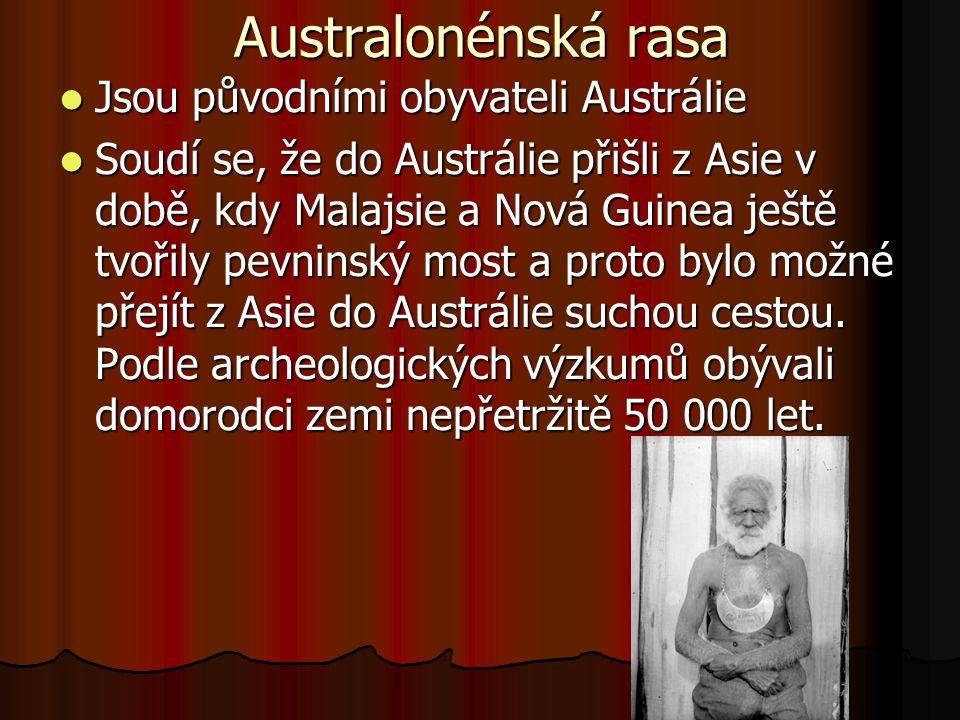 Australonénská rasa Jsou původními obyvateli Austrálie Jsou původními obyvateli Austrálie Soudí se, že do Austrálie přišli z Asie v době, kdy Malajsie