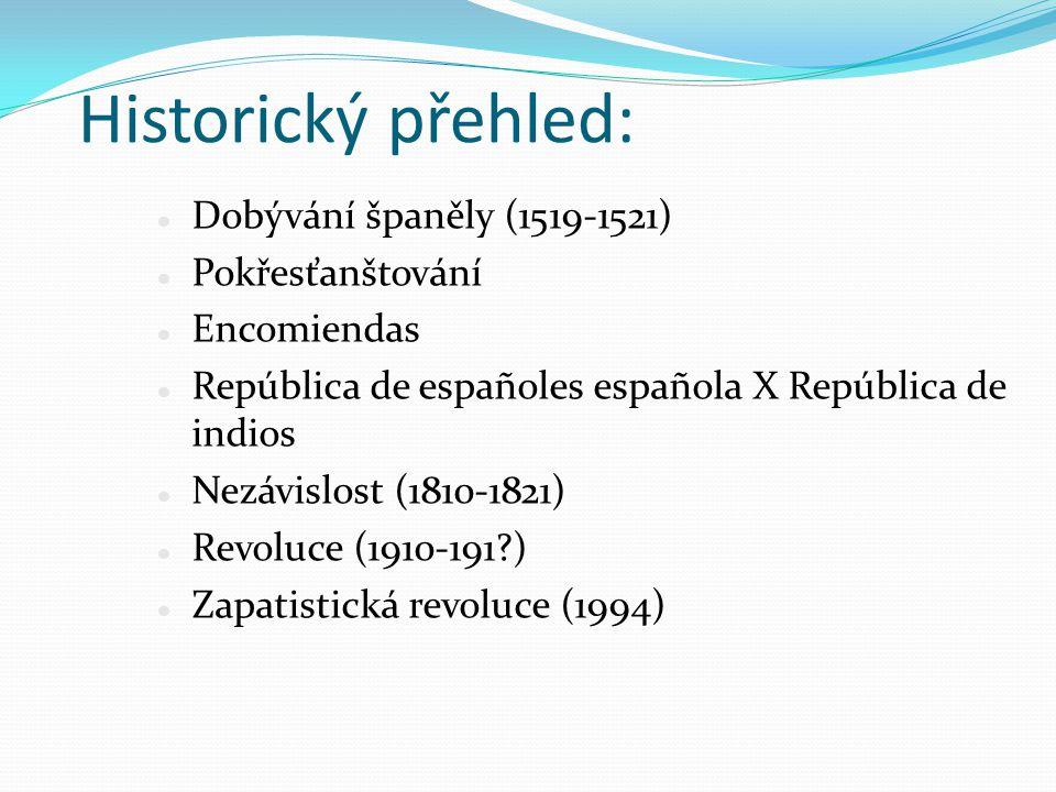 Historický přehled: Dobývání španěly (1519-1521) Pokřesťanštování Encomiendas República de españoles española X República de indios Nezávislost (1810-