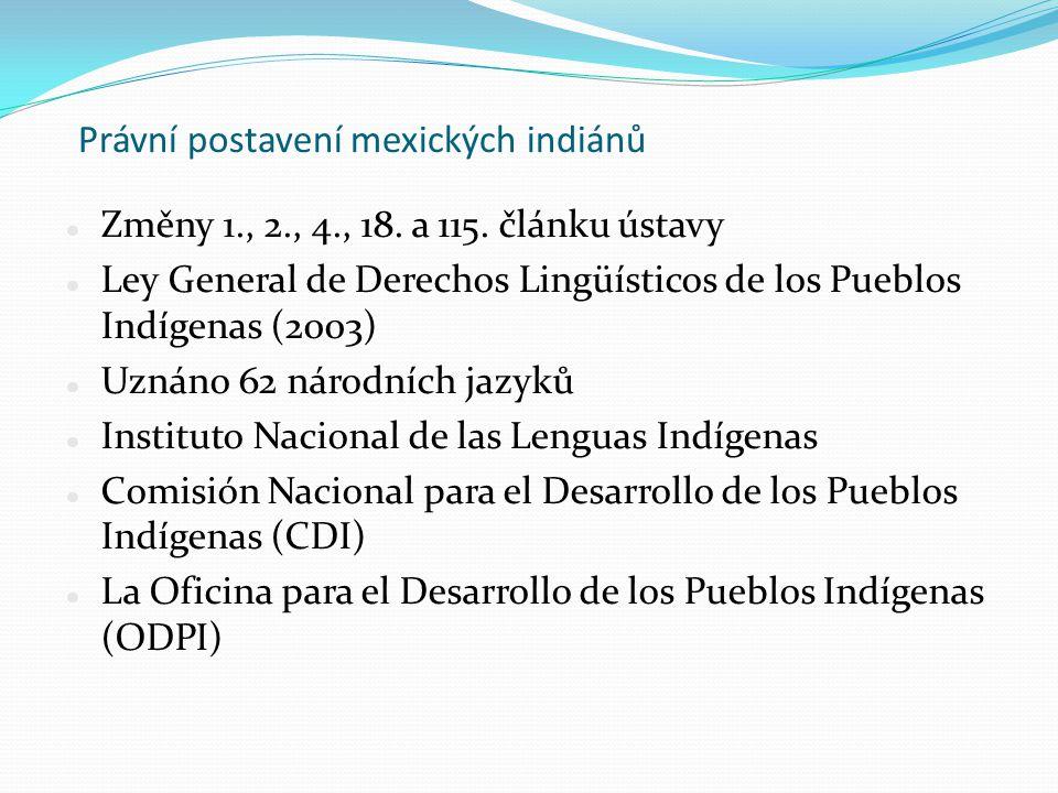 Právní postavení mexických indiánů Změny 1., 2., 4., 18. a 115. článku ústavy Ley General de Derechos Lingüísticos de los Pueblos Indígenas (2003) Uzn
