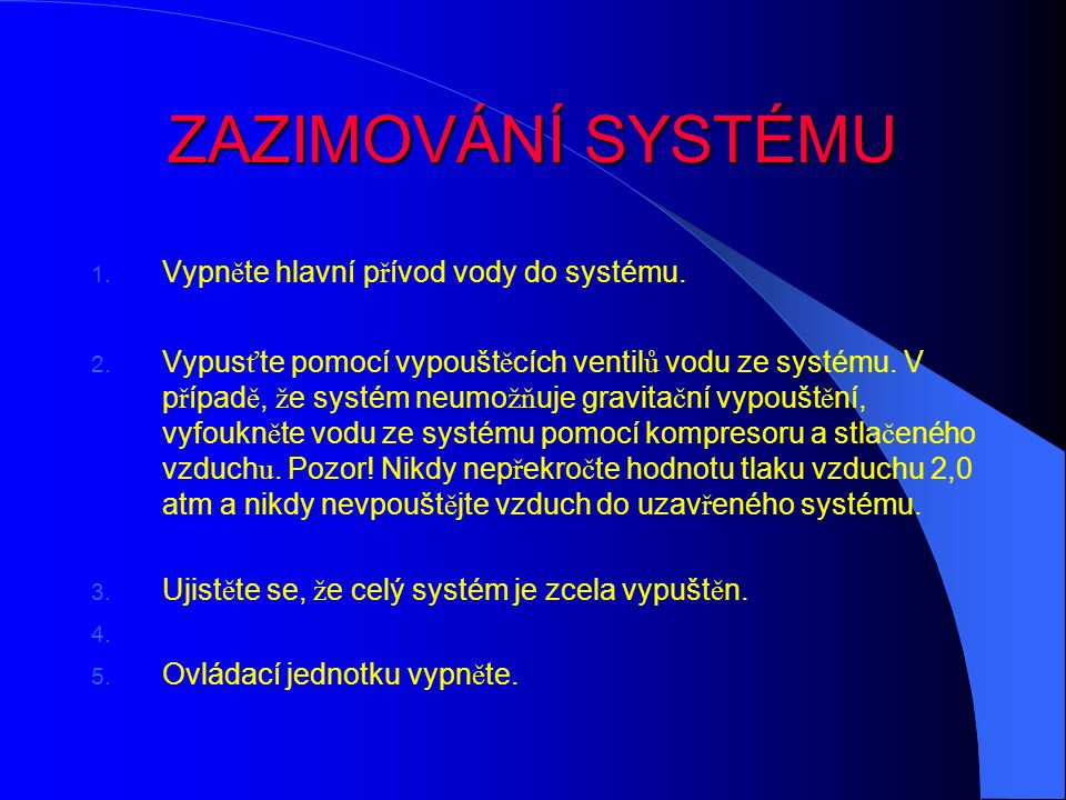 ZAZIMOVÁNÍ SYSTÉMU 1.Vypn ě te hlavní p ř ívod vody do systému.