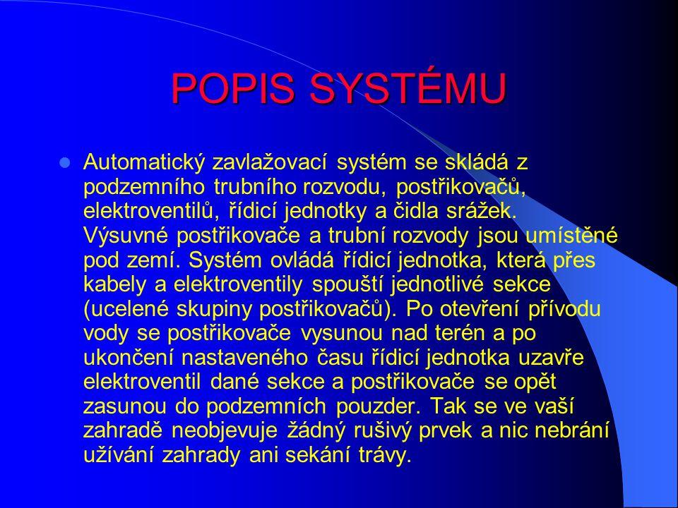 POPIS SYSTÉMU Automatický zavlažovací systém se skládá z podzemního trubního rozvodu, postřikovačů, elektroventilů, řídicí jednotky a čidla srážek.