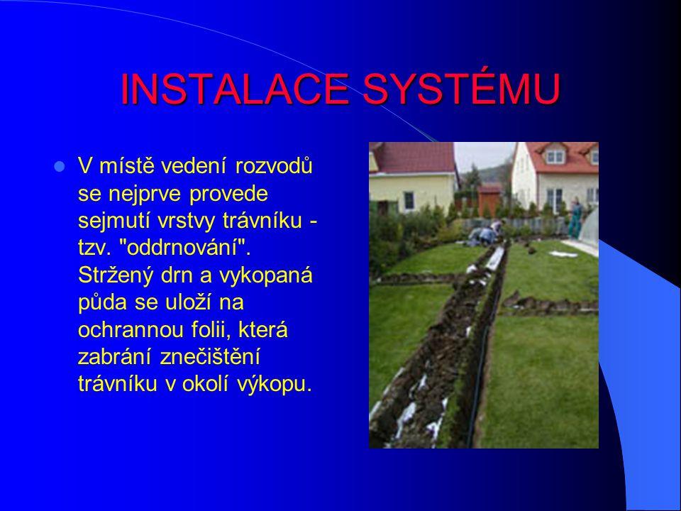 INSTALACE SYSTÉMU V místě vedení rozvodů se nejprve provede sejmutí vrstvy trávníku - tzv.