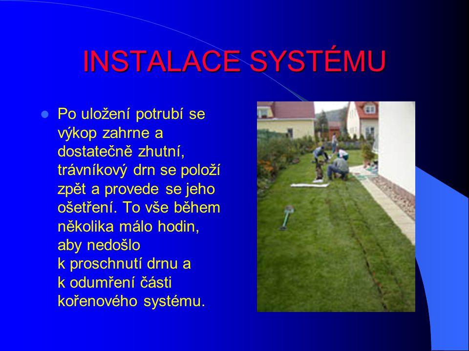 INSTALACE SYSTÉMU Po uložení potrubí se výkop zahrne a dostatečně zhutní, trávníkový drn se položí zpět a provede se jeho ošetření.