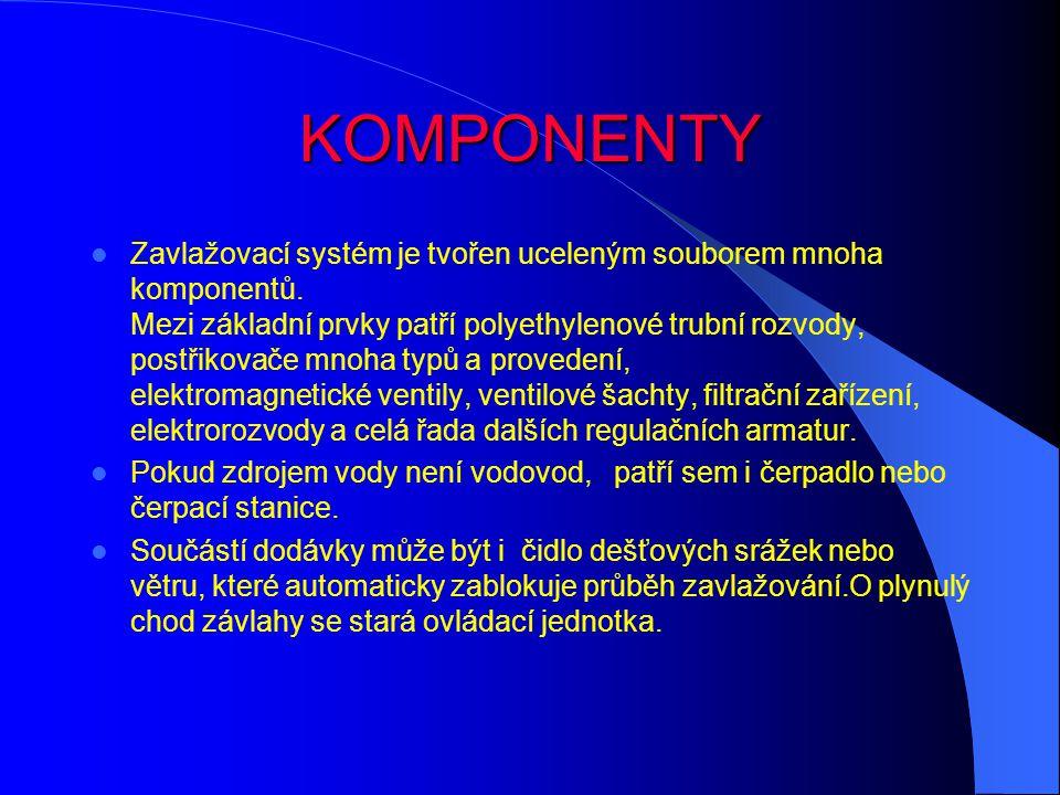KOMPONENTY Zavlažovací systém je tvořen uceleným souborem mnoha komponentů.