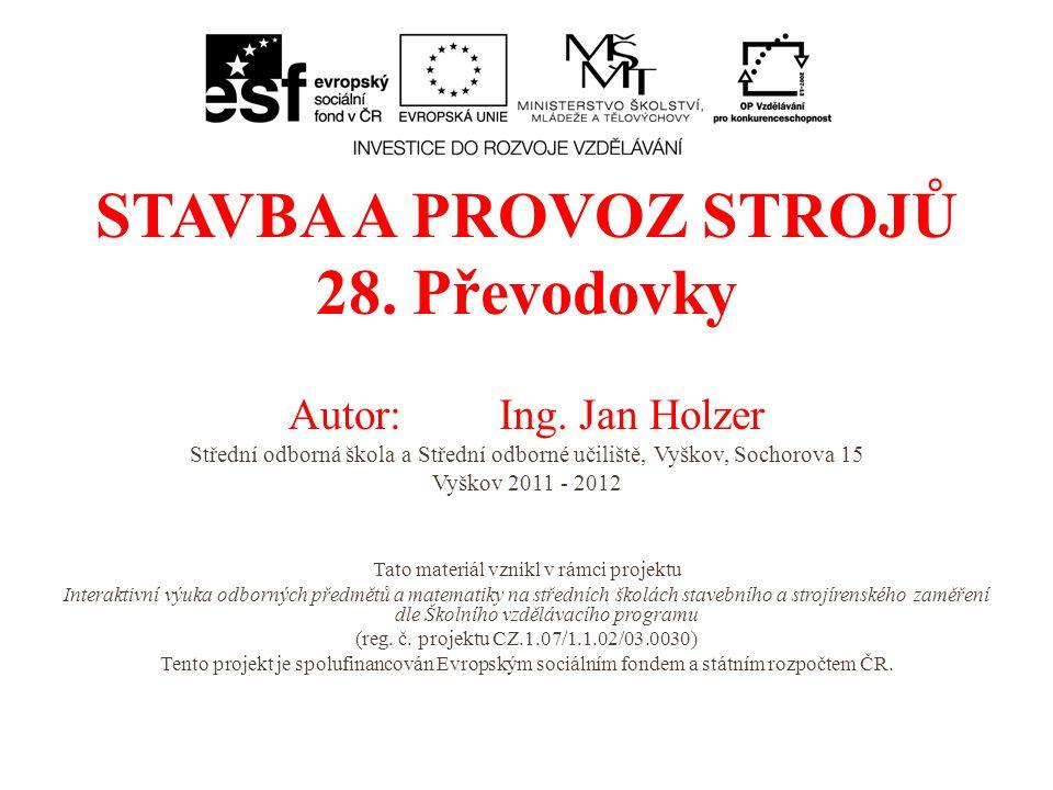 STAVBA A PROVOZ STROJŮ 28.Převodovky Autor:Ing.