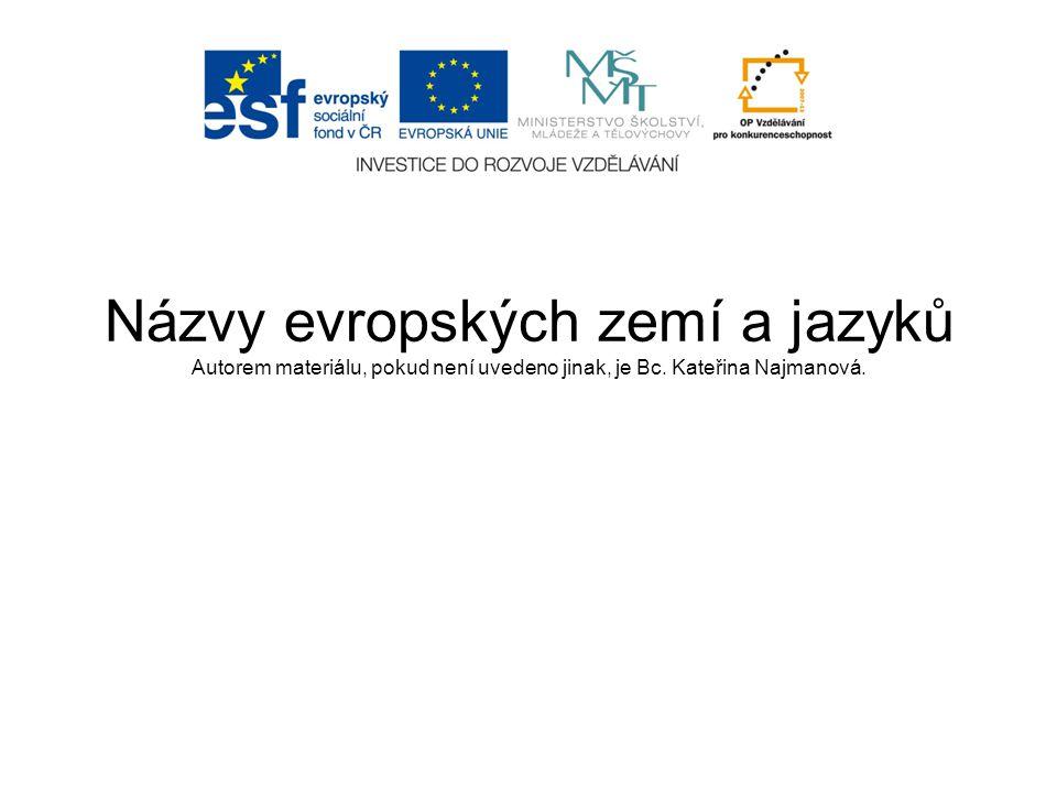Názvy evropských zemí a jazyků Autorem materiálu, pokud není uvedeno jinak, je Bc.