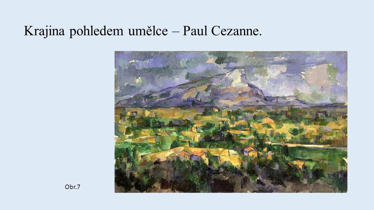 Krajina pohledem umělce – Paul Cezanne. Obr.7