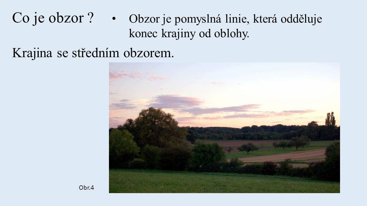 Obr.4 Co je obzor . Obzor je pomyslná linie, která odděluje konec krajiny od oblohy.