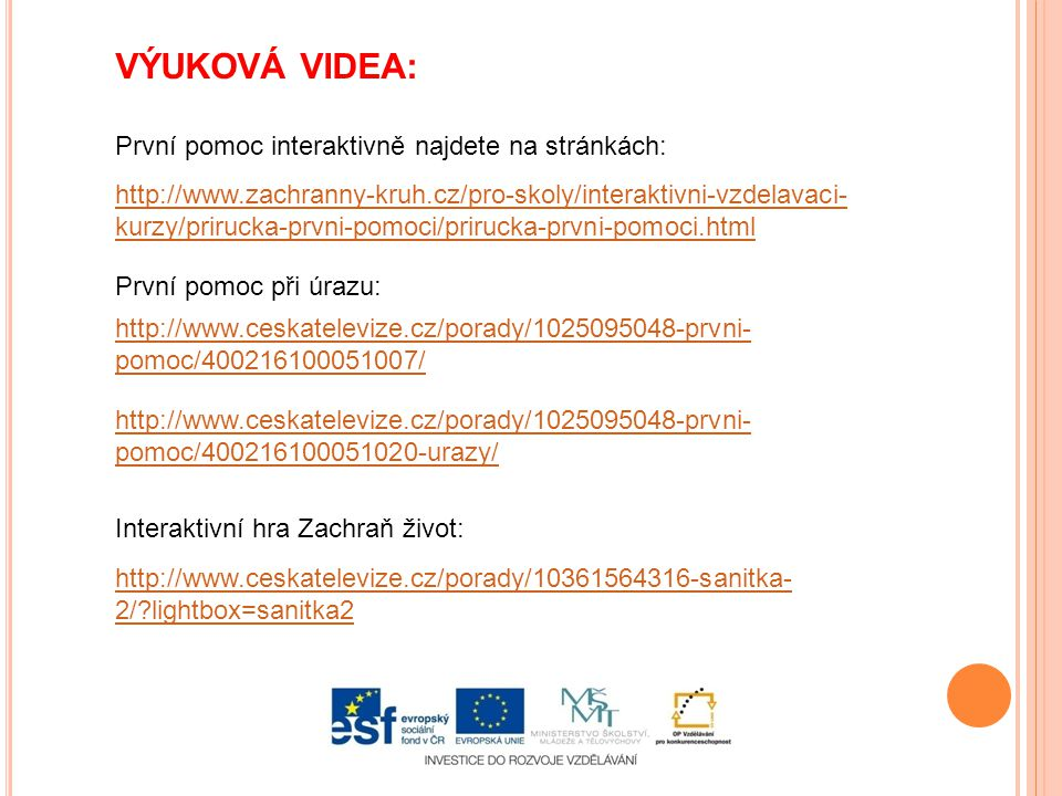 http://www.zachranny-kruh.cz/pro-skoly/interaktivni-vzdelavaci- kurzy/prirucka-prvni-pomoci/prirucka-prvni-pomoci.html VÝUKOVÁ VIDEA: První pomoc inte