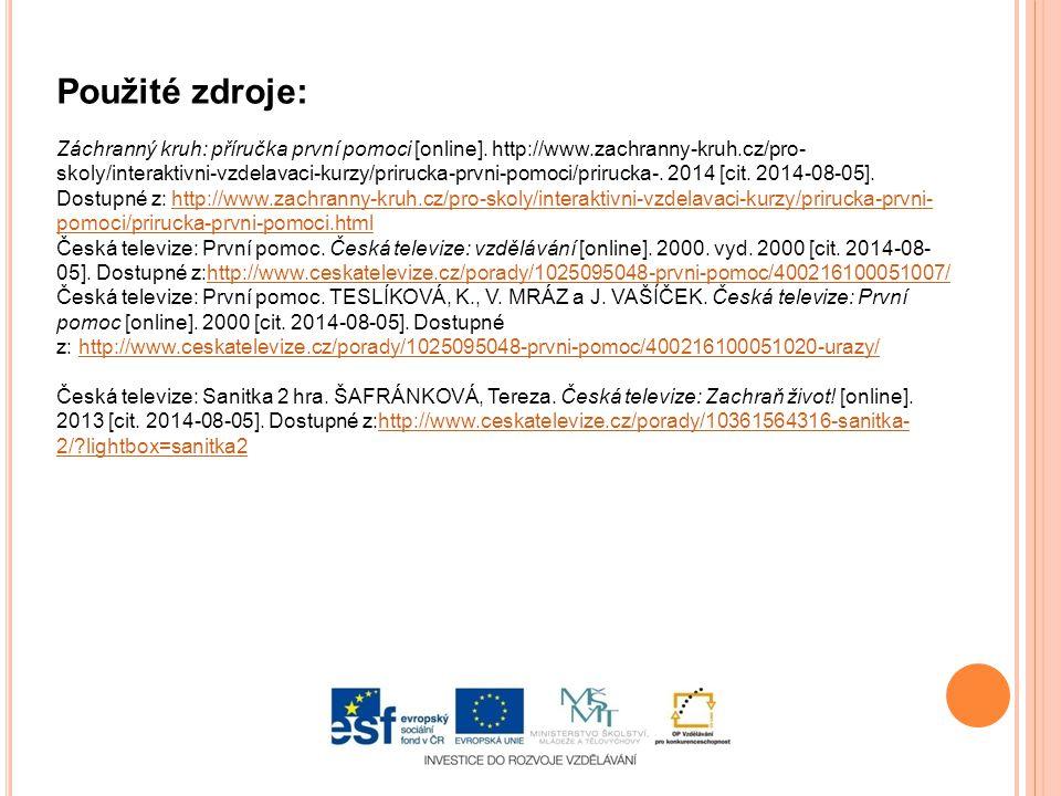 Použité zdroje: Záchranný kruh: příručka první pomoci [online]. http://www.zachranny-kruh.cz/pro- skoly/interaktivni-vzdelavaci-kurzy/prirucka-prvni-p