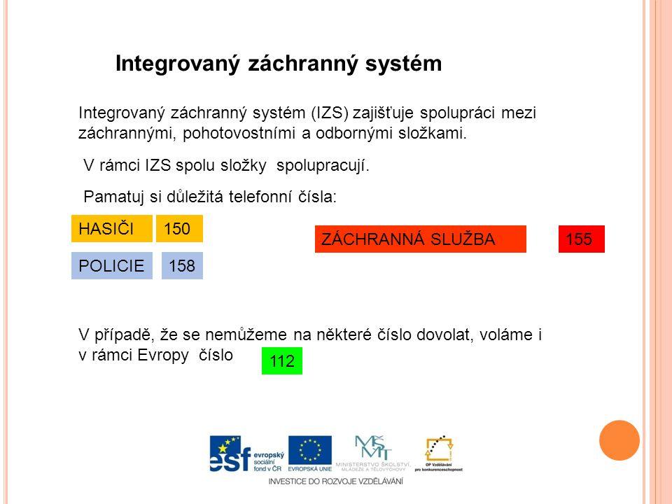 Integrovaný záchranný systém Integrovaný záchranný systém (IZS) zajišťuje spolupráci mezi záchrannými, pohotovostními a odbornými složkami. V případě,