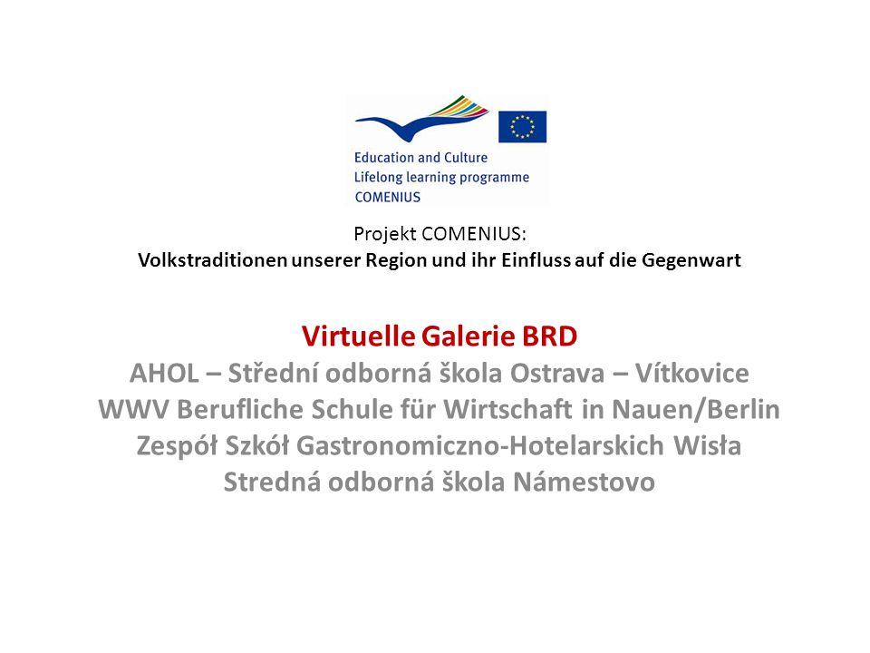Projekt COMENIUS: Volkstraditionen unserer Region und ihr Einfluss auf die Gegenwart Virtuelle Galerie BRD AHOL – Střední odborná škola Ostrava – Vítk