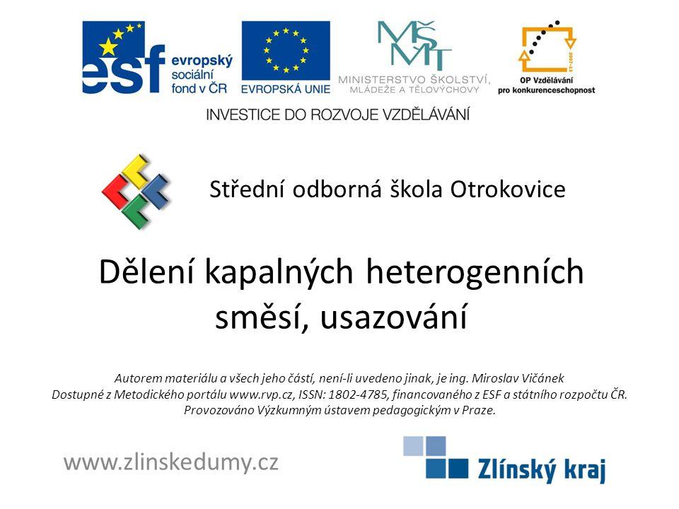 Dělení kapalných heterogenních směsí, usazování Střední odborná škola Otrokovice www.zlinskedumy.cz Autorem materiálu a všech jeho částí, není-li uved