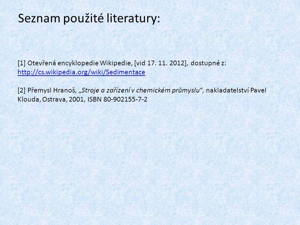 Seznam použité literatury: [1] Otevřená encyklopedie Wikipedie, [vid 17. 11. 2012], dostupné z: http://cs.wikipedia.org/wiki/Sedimentace http://cs.wik