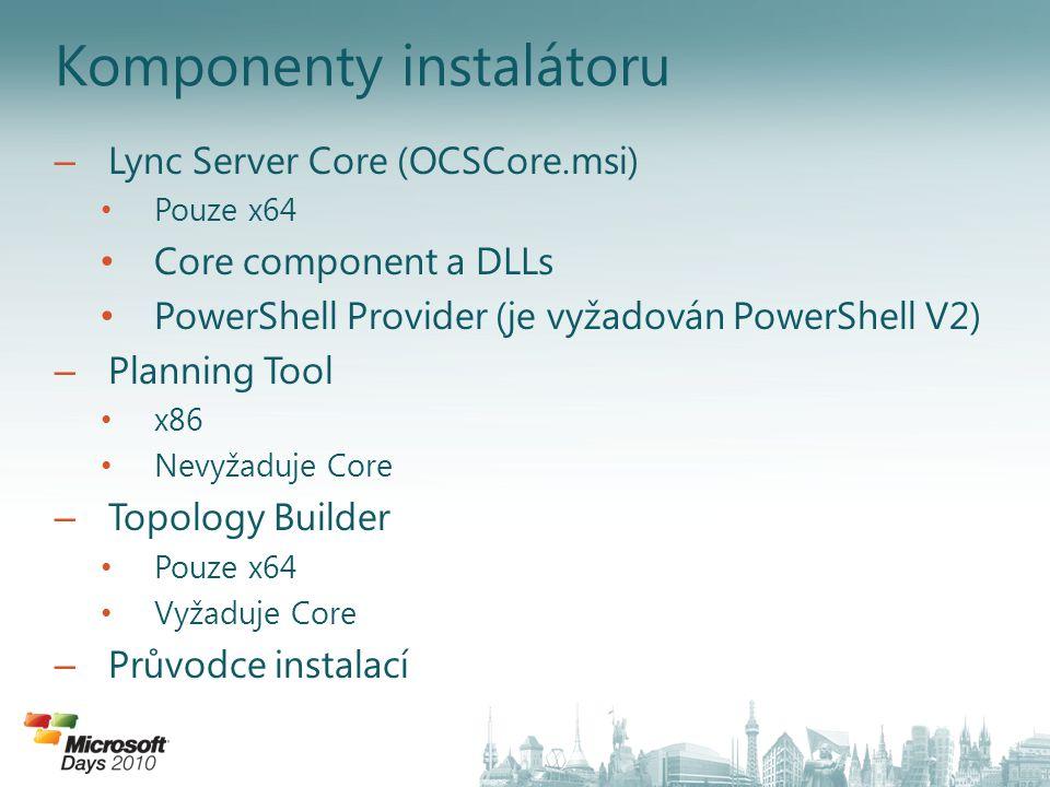 Komponenty instalátoru – Lync Server Core (OCSCore.msi) Pouze x64 Core component a DLLs PowerShell Provider (je vyžadován PowerShell V2) – Planning To