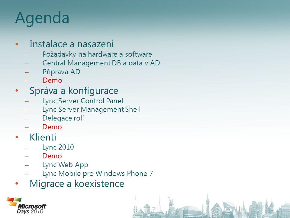 Agenda Instalace a nasazení ̶Požadavky na hardware a software ̶Central Management DB a data v AD ̶Příprava AD ̶Demo Správa a konfigurace ̶Lync Server