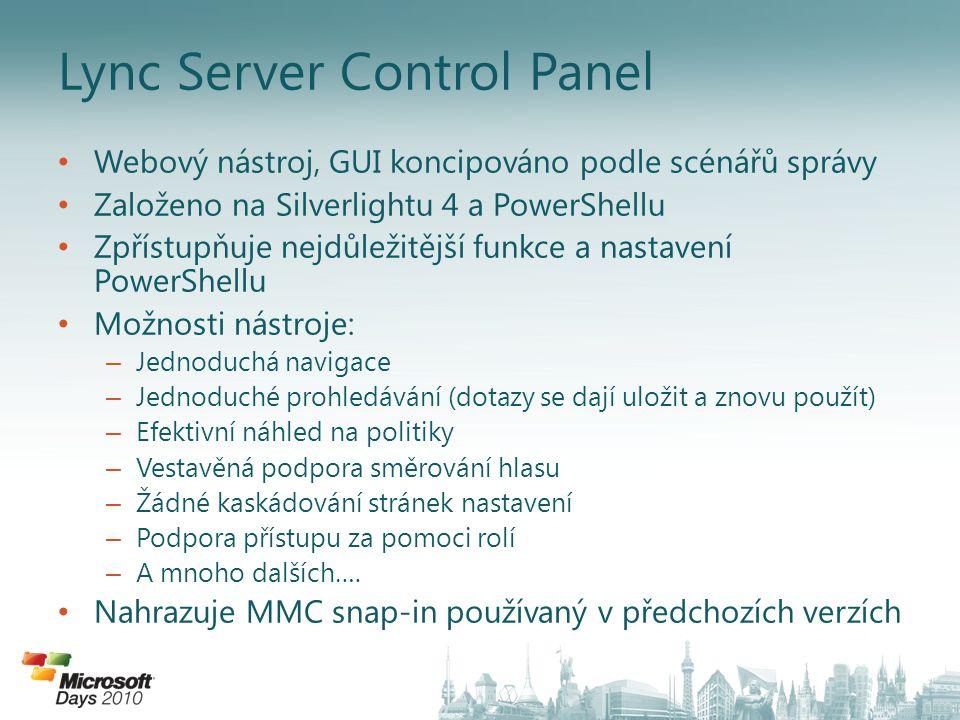 Lync Server Control Panel Webový nástroj, GUI koncipováno podle scénářů správy Založeno na Silverlightu 4 a PowerShellu Zpřístupňuje nejdůležitější fu
