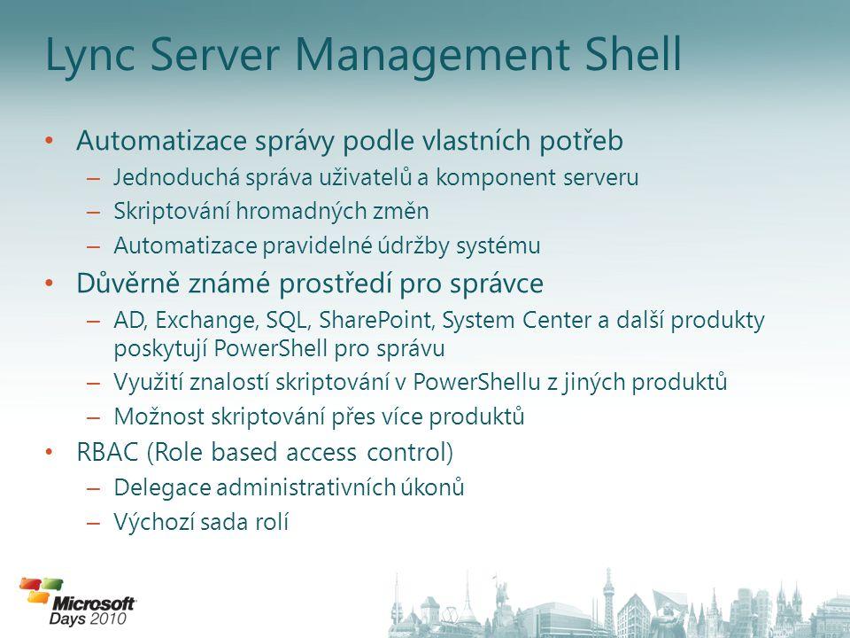Lync Server Management Shell Automatizace správy podle vlastních potřeb – Jednoduchá správa uživatelů a komponent serveru – Skriptování hromadných změ