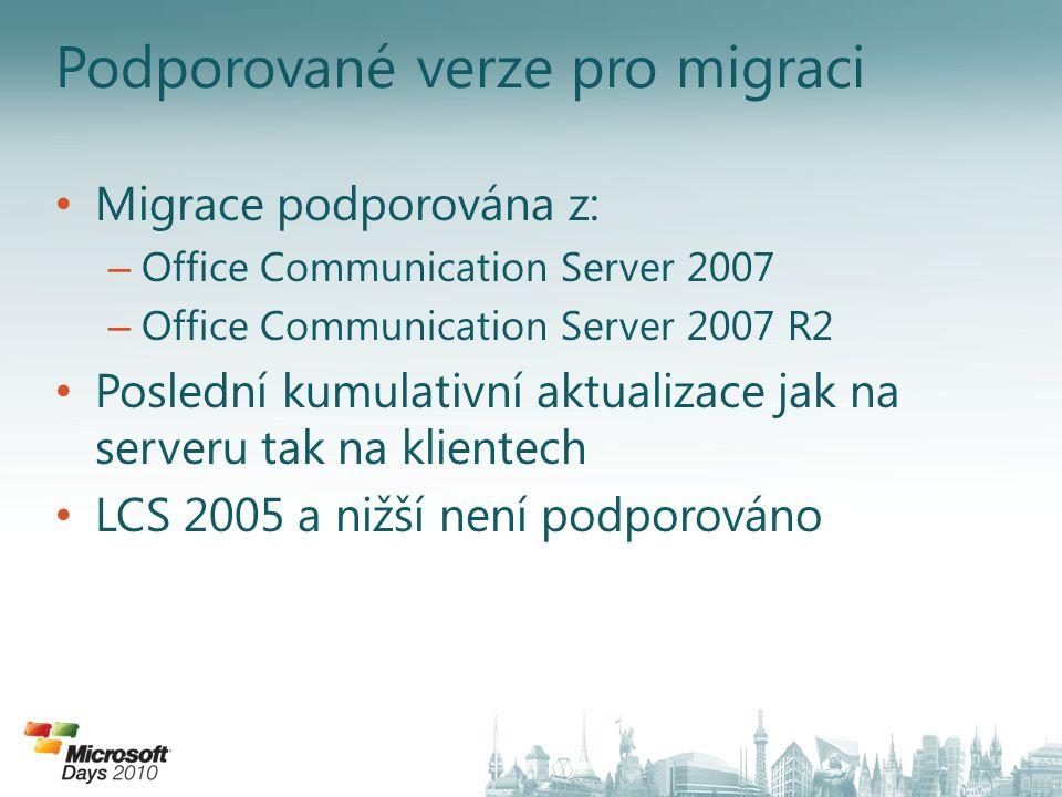Podporované verze pro migraci Migrace podporována z: – Office Communication Server 2007 – Office Communication Server 2007 R2 Poslední kumulativní akt