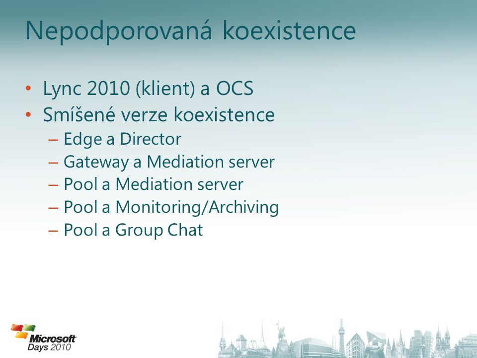 Nepodporovaná koexistence Lync 2010 (klient) a OCS Smíšené verze koexistence – Edge a Director – Gateway a Mediation server – Pool a Mediation server