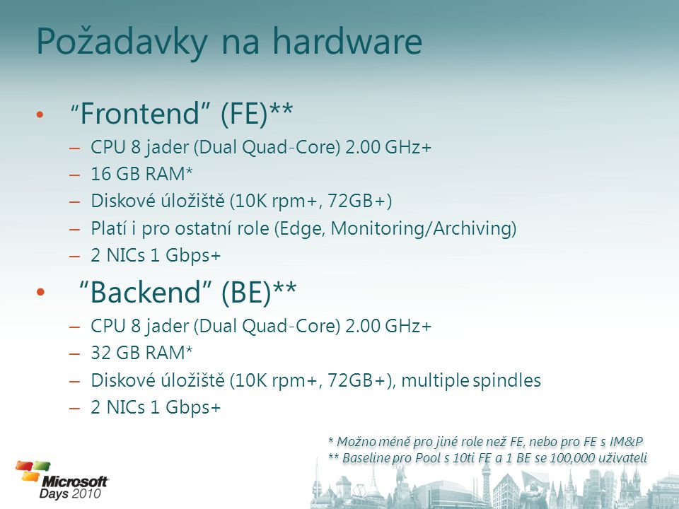 "Požadavky na hardware "" Frontend"" (FE)** – CPU 8 jader (Dual Quad-Core) 2.00 GHz+ – 16 GB RAM* – Diskové úložiště (10K rpm+, 72GB+) – Platí i pro osta"