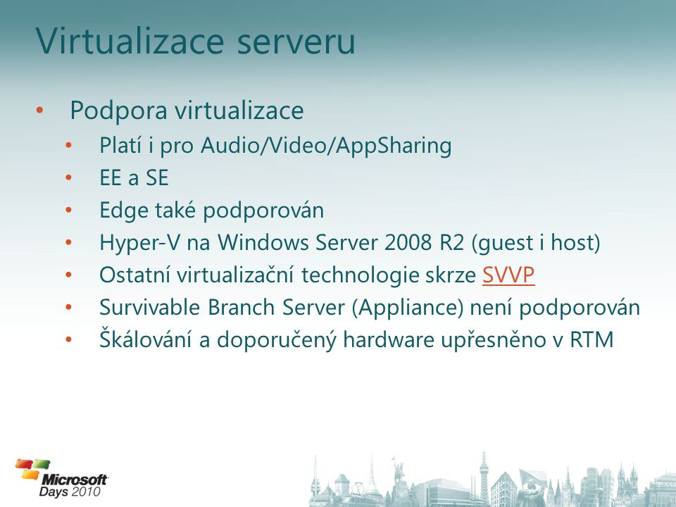Virtualizace serveru Podpora virtualizace Platí i pro Audio/Video/AppSharing EE a SE Edge také podporován Hyper-V na Windows Server 2008 R2 (guest i h