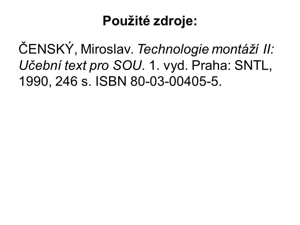 Použité zdroje: ČENSKÝ, Miroslav. Technologie montáží II: Učební text pro SOU.