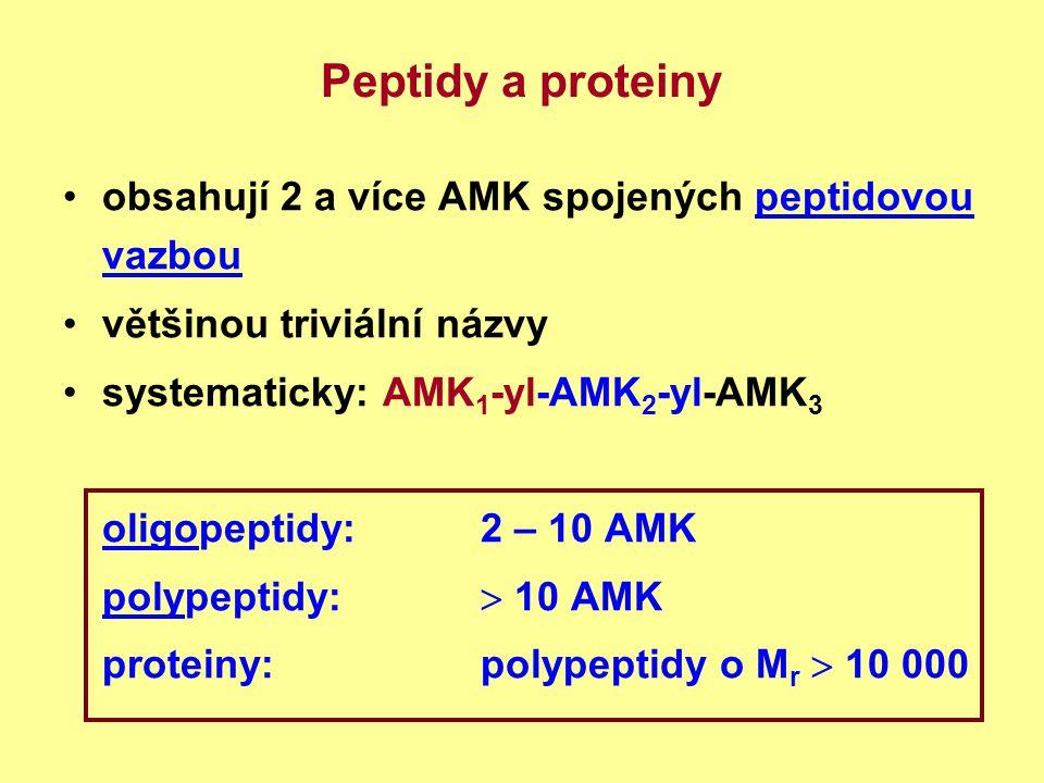 Peptidy a proteiny obsahují 2 a více AMK spojených peptidovou vazbou většinou triviální názvy systematicky: AMK 1 -yl-AMK 2 -yl-AMK 3 oligopeptidy:2 –
