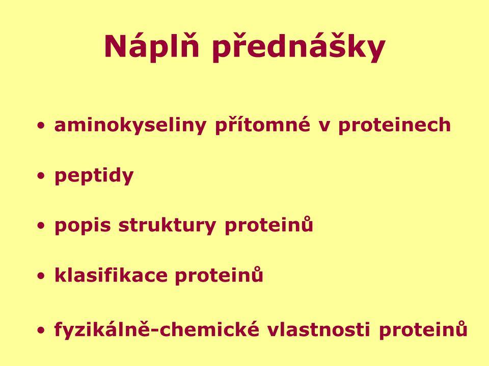 Náplň přednášky aminokyseliny přítomné v proteinech peptidy popis struktury proteinů klasifikace proteinů fyzikálně-chemické vlastnosti proteinů